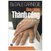 Bà Dale Carnegie - Giúp Chồng Thành Công